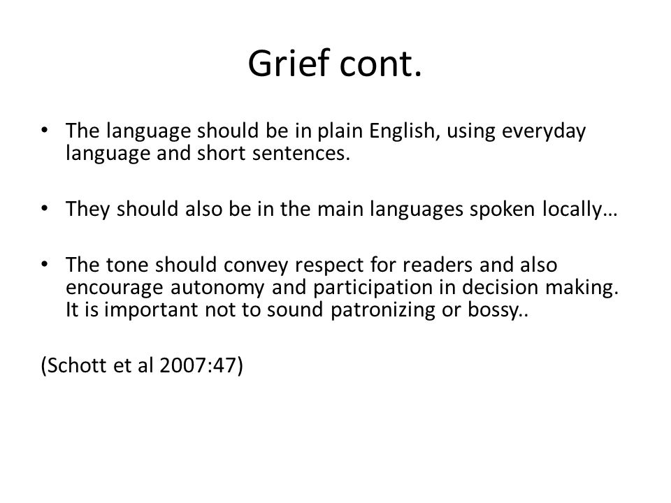 Grief cont. The language should be in plain English, using everyday language and short sentences.