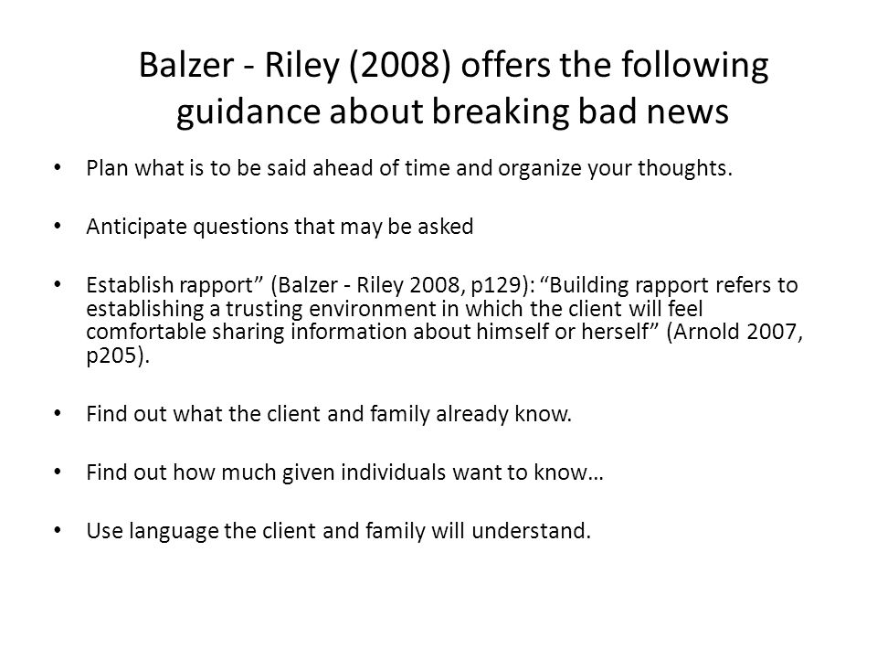 Balzer - Riley (2008) offers the following guidance about breaking bad news