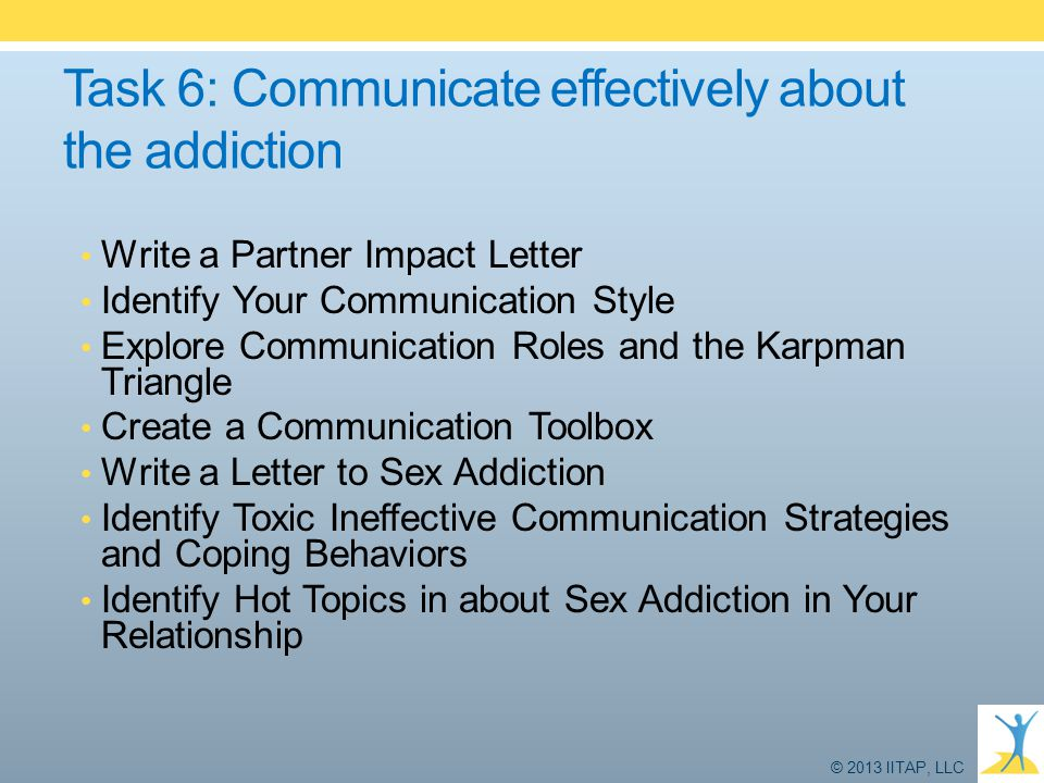 Task 6: Communicate effectively about the addiction