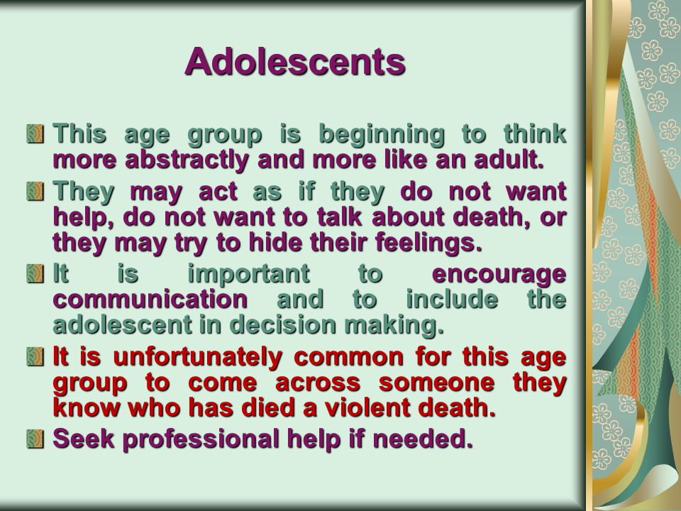 Adolescents This age group is beginning to think more abstractly and more like an adult.