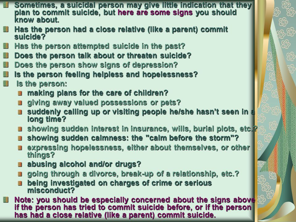 Sometimes, a suicidal person may give little indication that they plan to commit suicide, but here are some signs you should know about.