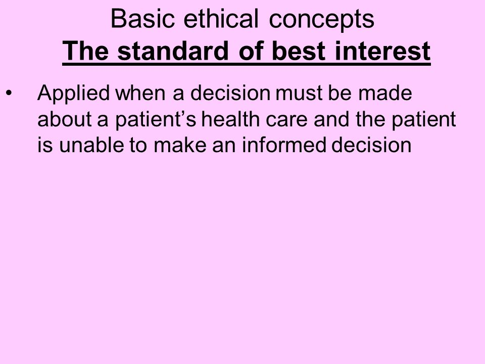 Basic ethical concepts The standard of best interest
