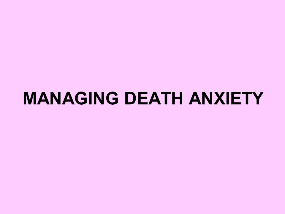 MANAGING DEATH ANXIETY