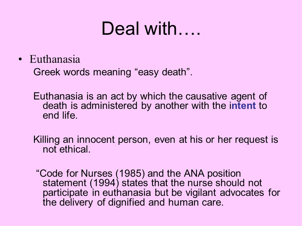 Deal with…. Euthanasia Greek words meaning easy death .