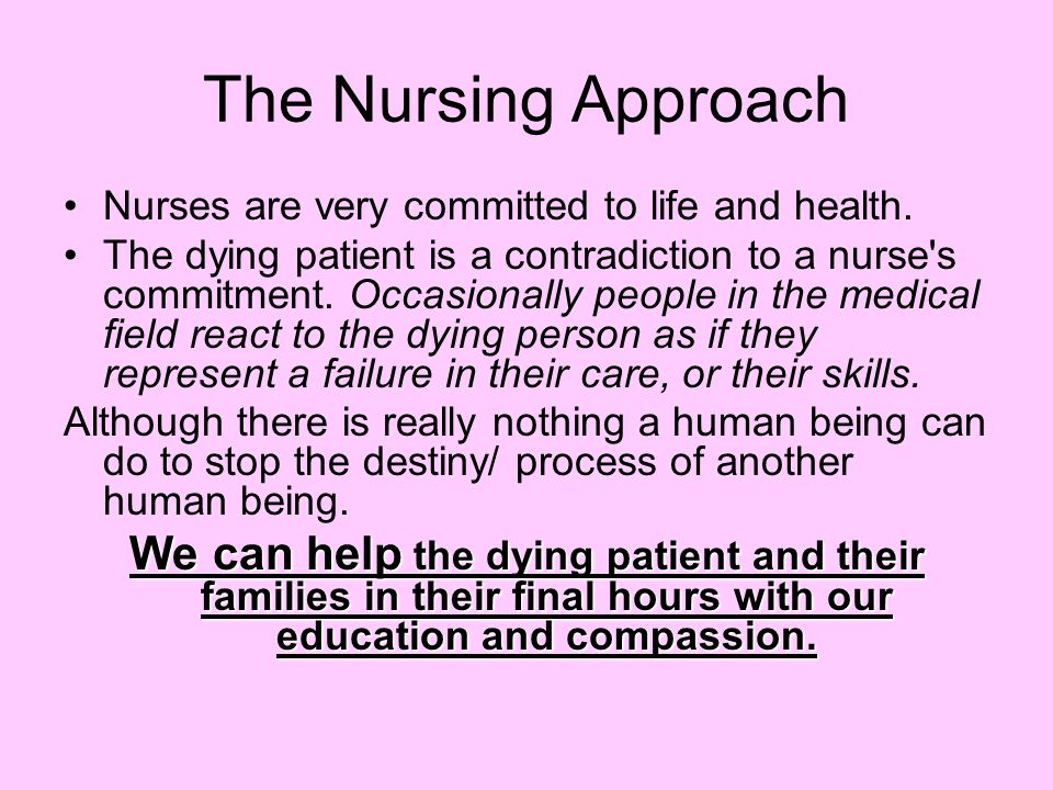 The Nursing Approach Nurses are very committed to life and health.
