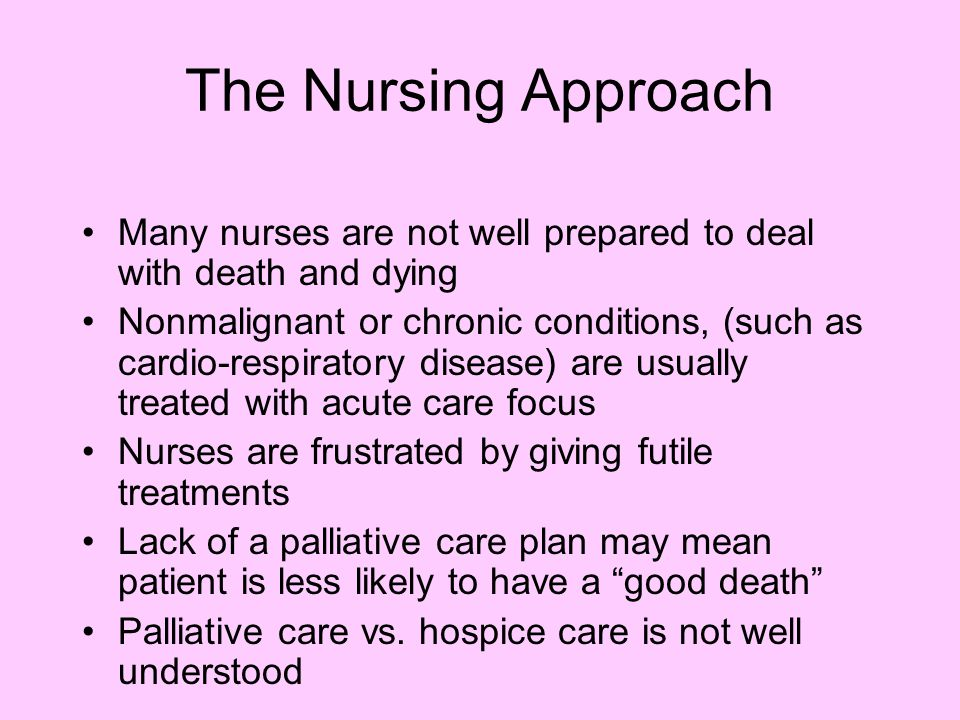 The Nursing Approach Many nurses are not well prepared to deal with death and dying.