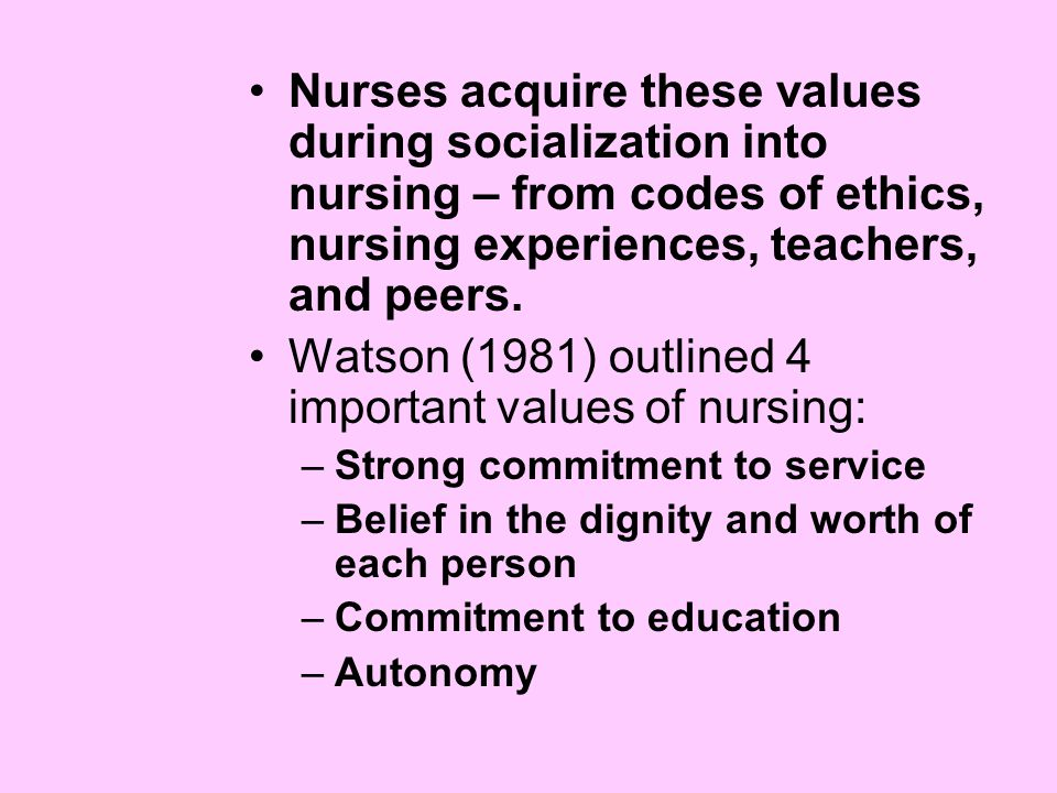 Watson (1981) outlined 4 important values of nursing: