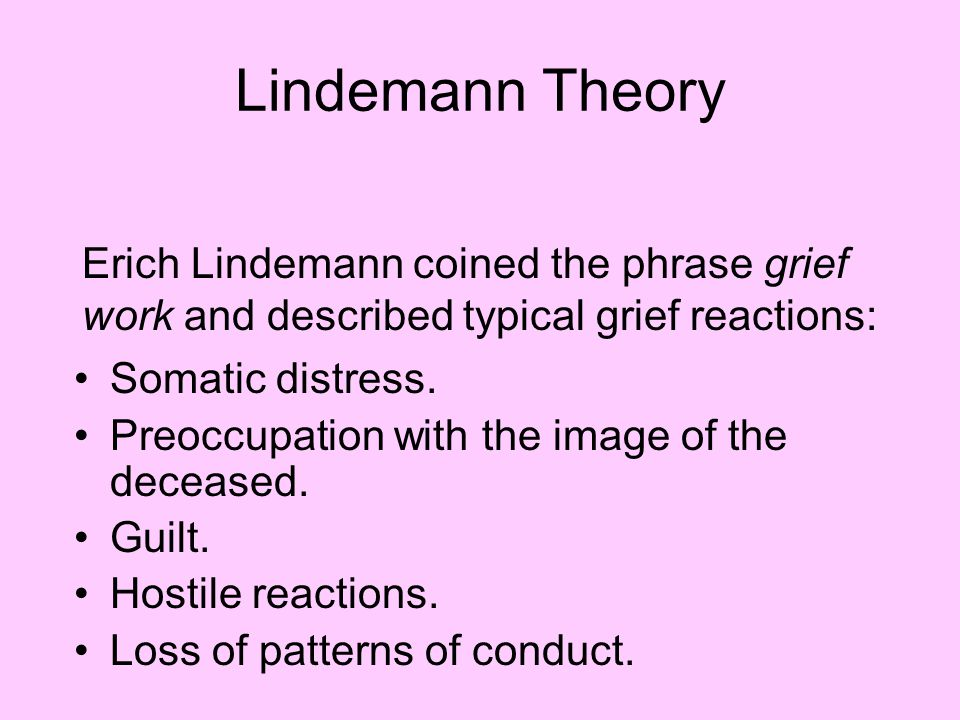 Lindemann Theory Erich Lindemann coined the phrase grief