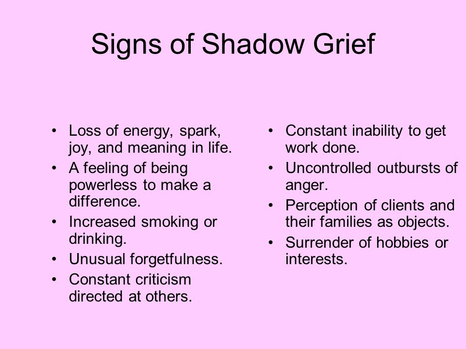 Signs of Shadow Grief Loss of energy, spark, joy, and meaning in life.