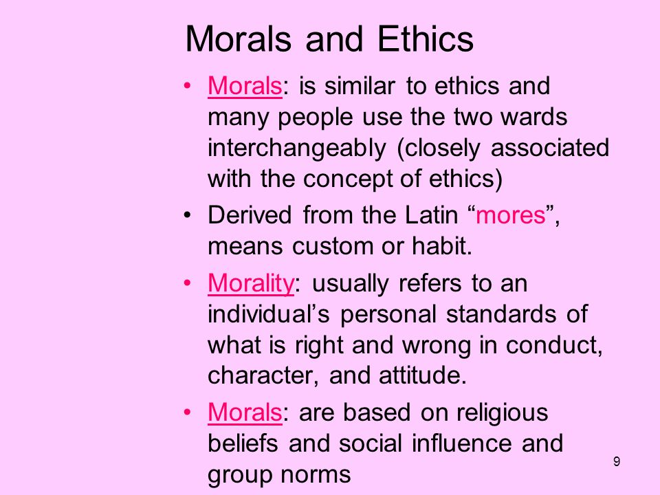 Morals and Ethics Morals: is similar to ethics and many people use the two wards interchangeably (closely associated with the concept of ethics)