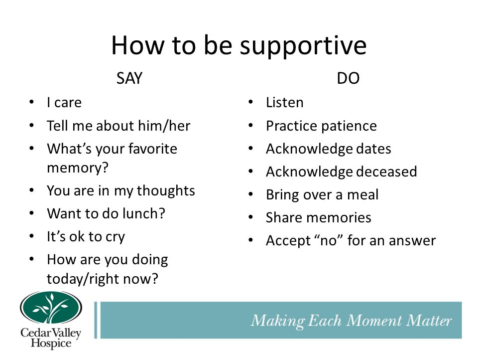 How to be supportive SAY DO I care Tell me about him/her