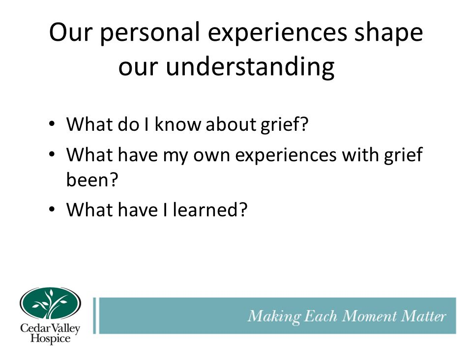 Our personal experiences shape our understanding