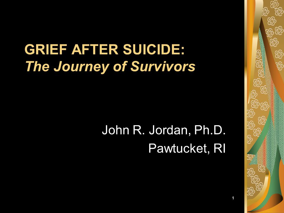 GRIEF AFTER SUICIDE: The Journey of Survivors