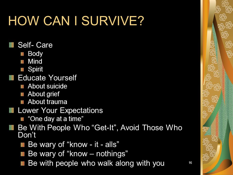 HOW CAN I SURVIVE Self- Care Educate Yourself Lower Your Expectations