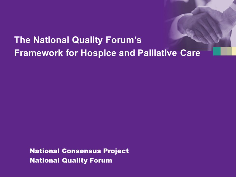 The National Quality Forum's Framework for Hospice and Palliative Care