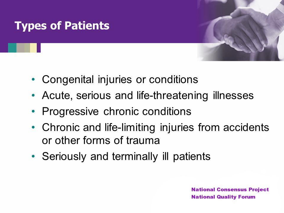 Types of Patients Congenital injuries or conditions. Acute, serious and life-threatening illnesses.