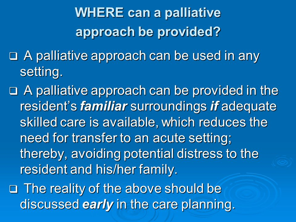 WHERE can a palliative approach be provided