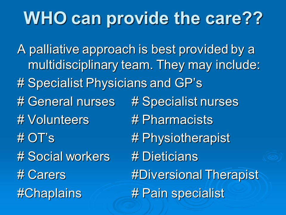 WHO can provide the care