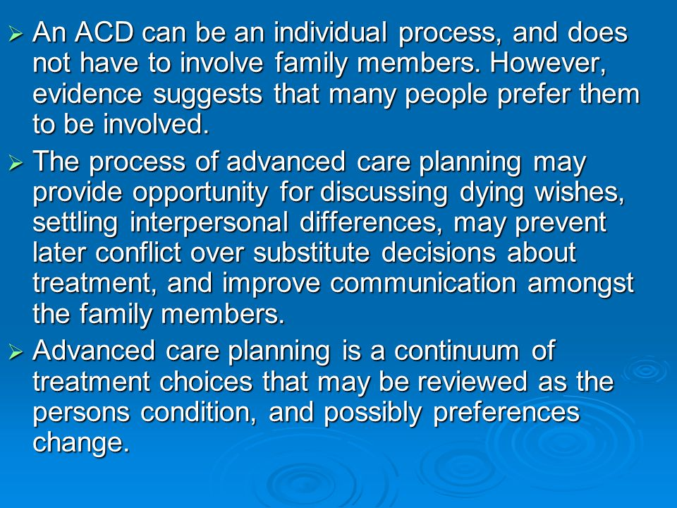 An ACD can be an individual process, and does not have to involve family members. However, evidence suggests that many people prefer them to be involved.