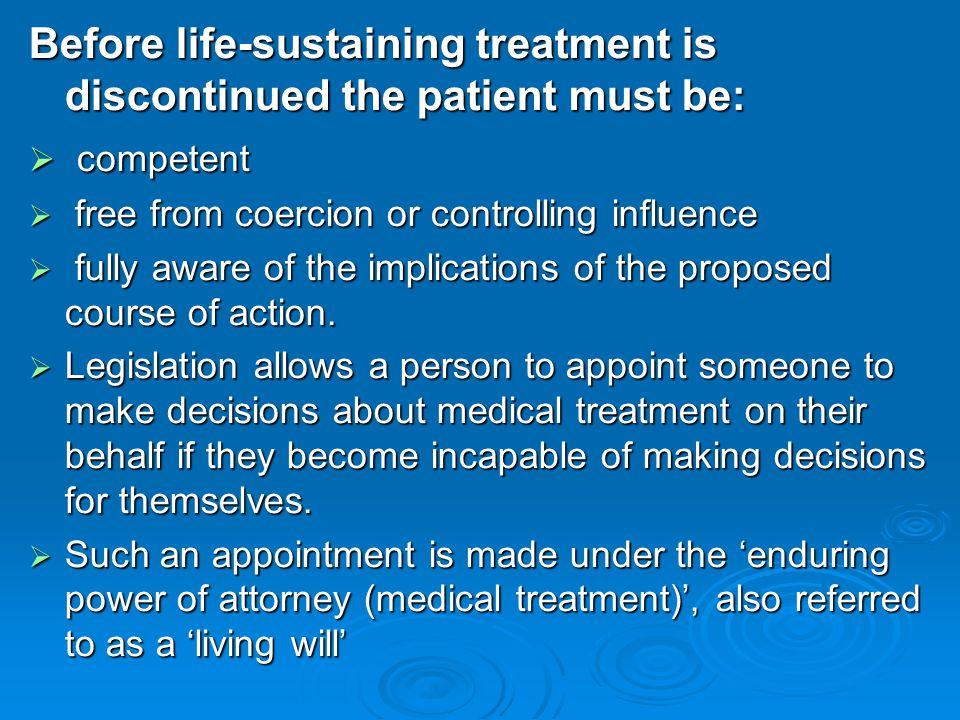 Before life-sustaining treatment is discontinued the patient must be: