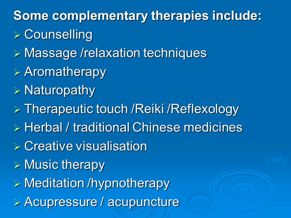 Some complementary therapies include:
