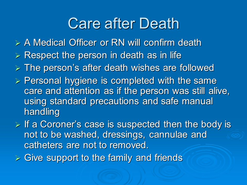 Care after Death A Medical Officer or RN will confirm death