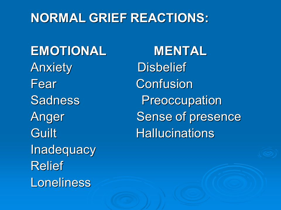 NORMAL GRIEF REACTIONS: