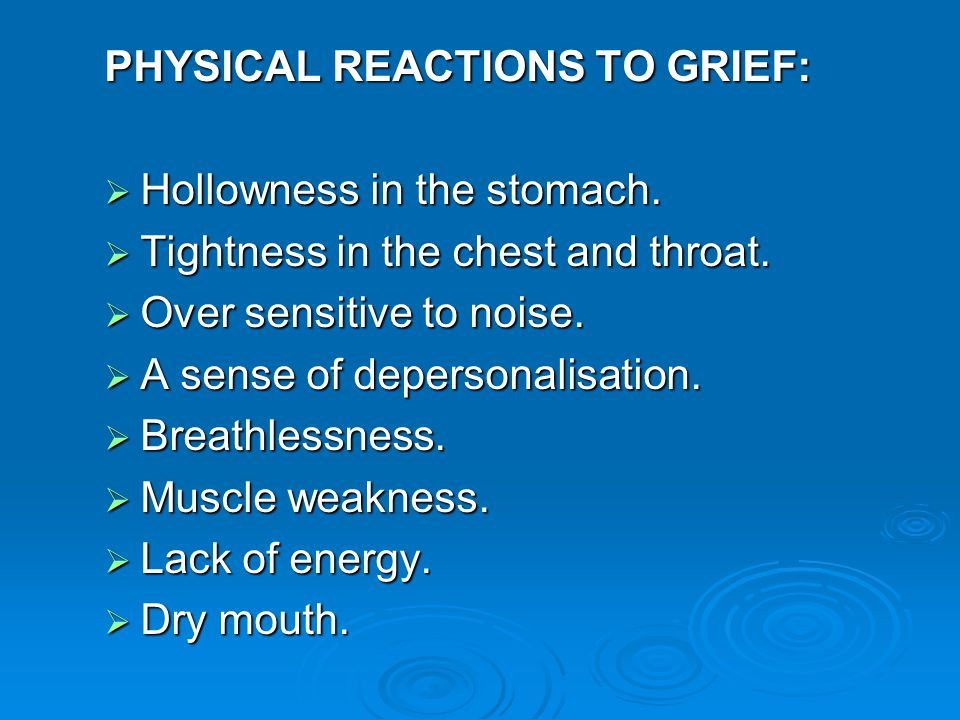 PHYSICAL REACTIONS TO GRIEF: