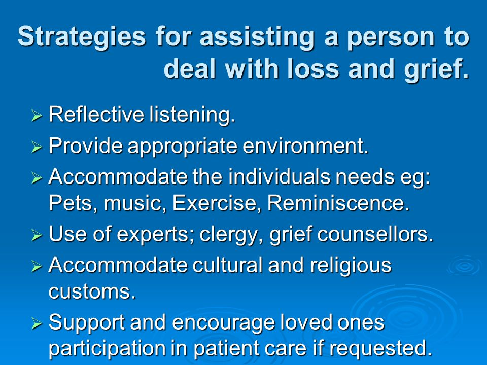 Strategies for assisting a person to deal with loss and grief.