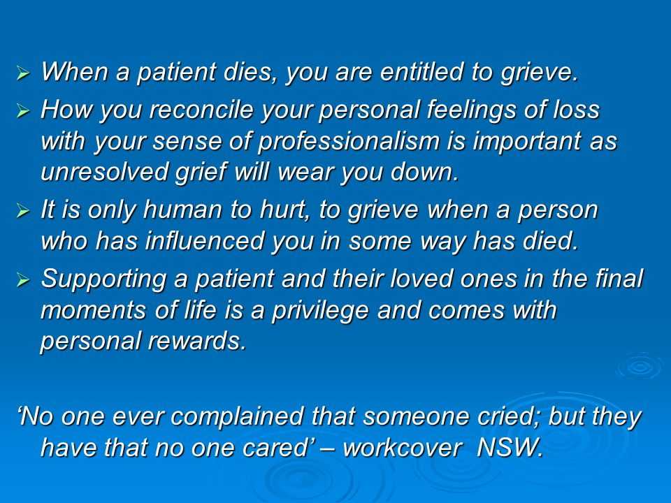When a patient dies, you are entitled to grieve.
