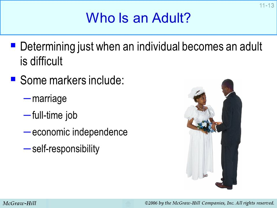 Who Is an Adult Determining just when an individual becomes an adult is difficult. Some markers include: