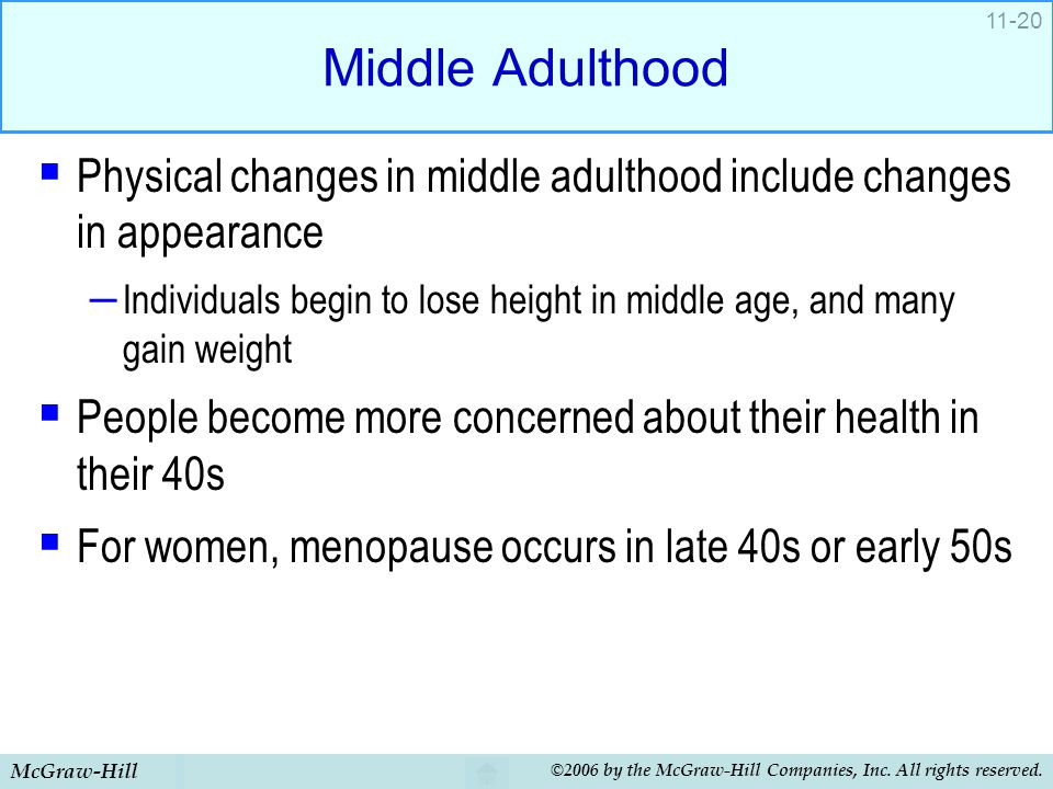 Middle Adulthood Physical changes in middle adulthood include changes in appearance.