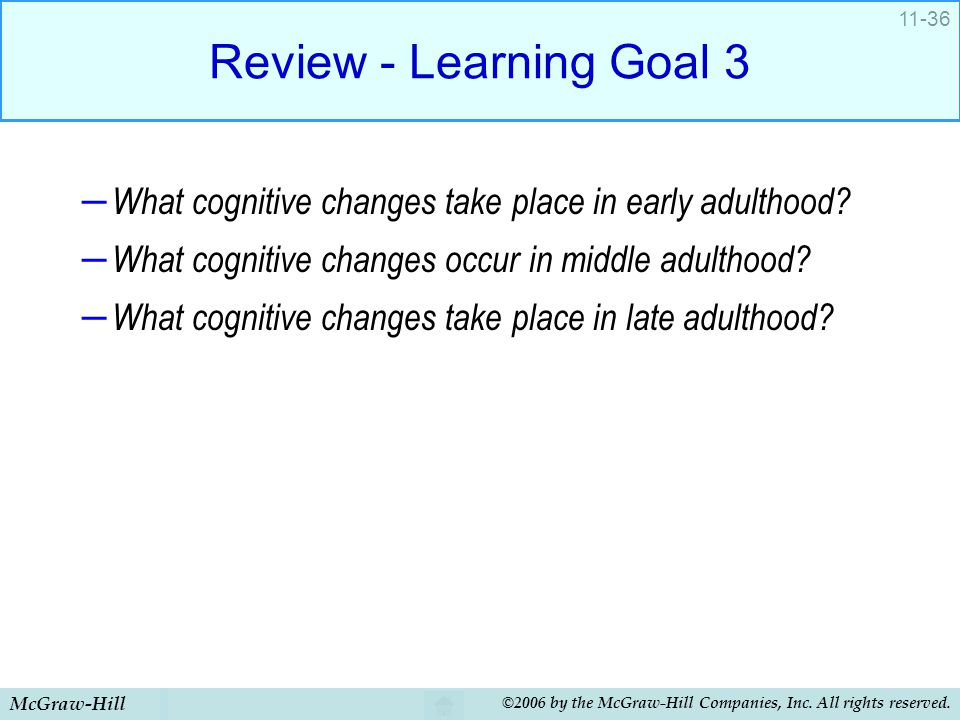 Review - Learning Goal 3 What cognitive changes take place in early adulthood What cognitive changes occur in middle adulthood