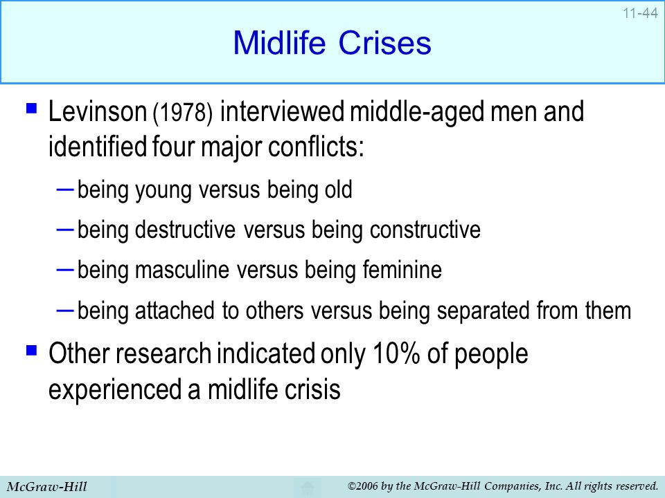 Midlife Crises Levinson (1978) interviewed middle-aged men and identified four major conflicts: being young versus being old.