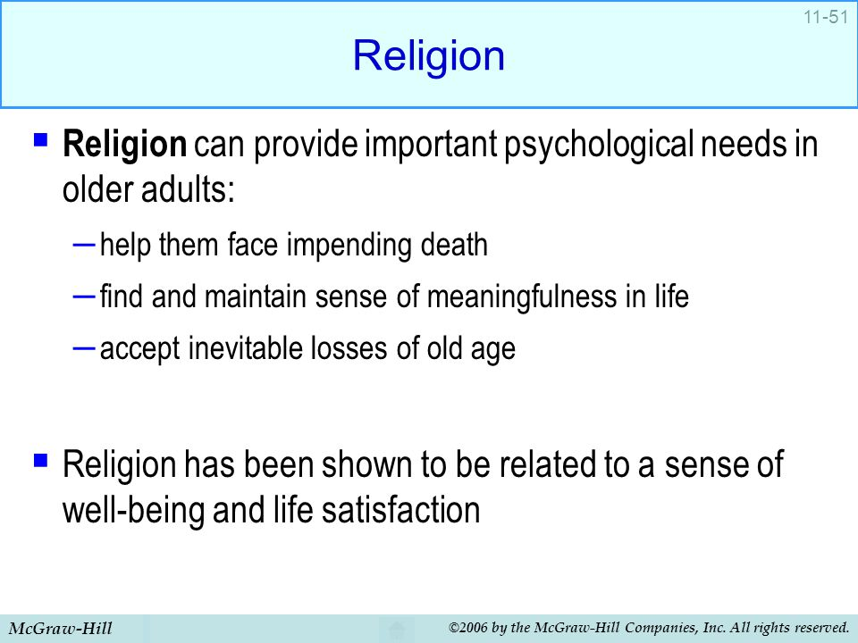 Religion Religion can provide important psychological needs in older adults: help them face impending death.