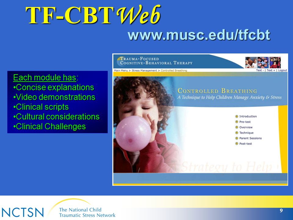 TF-CBTWeb www.musc.edu/tfcbt. Each module has: Concise explanations. Video demonstrations. Clinical scripts.