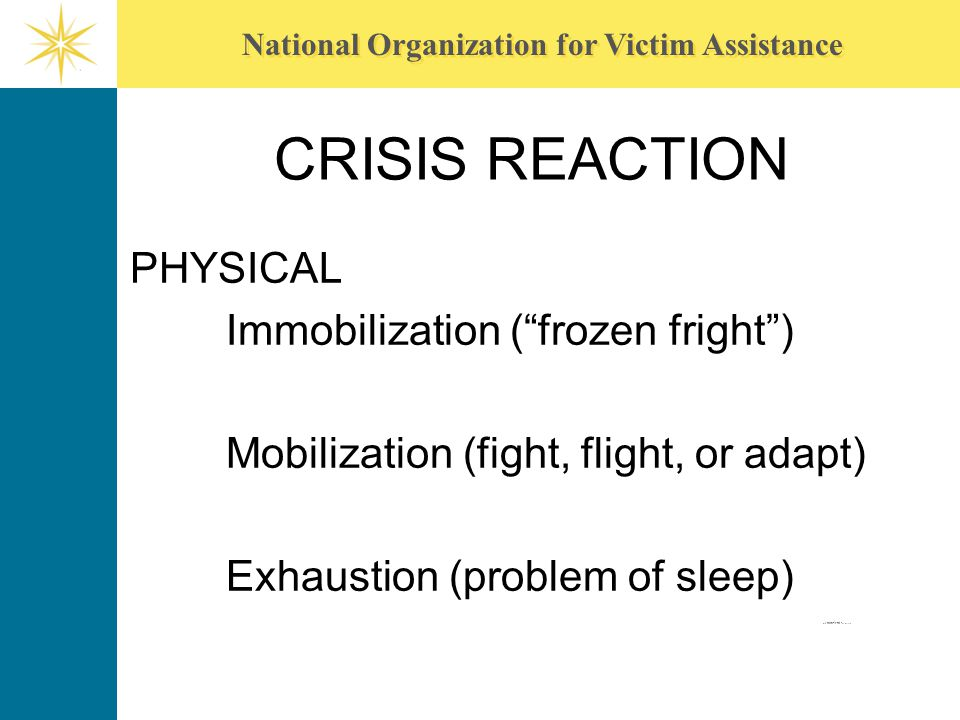 CRISIS REACTION PHYSICAL Immobilization ( frozen fright )