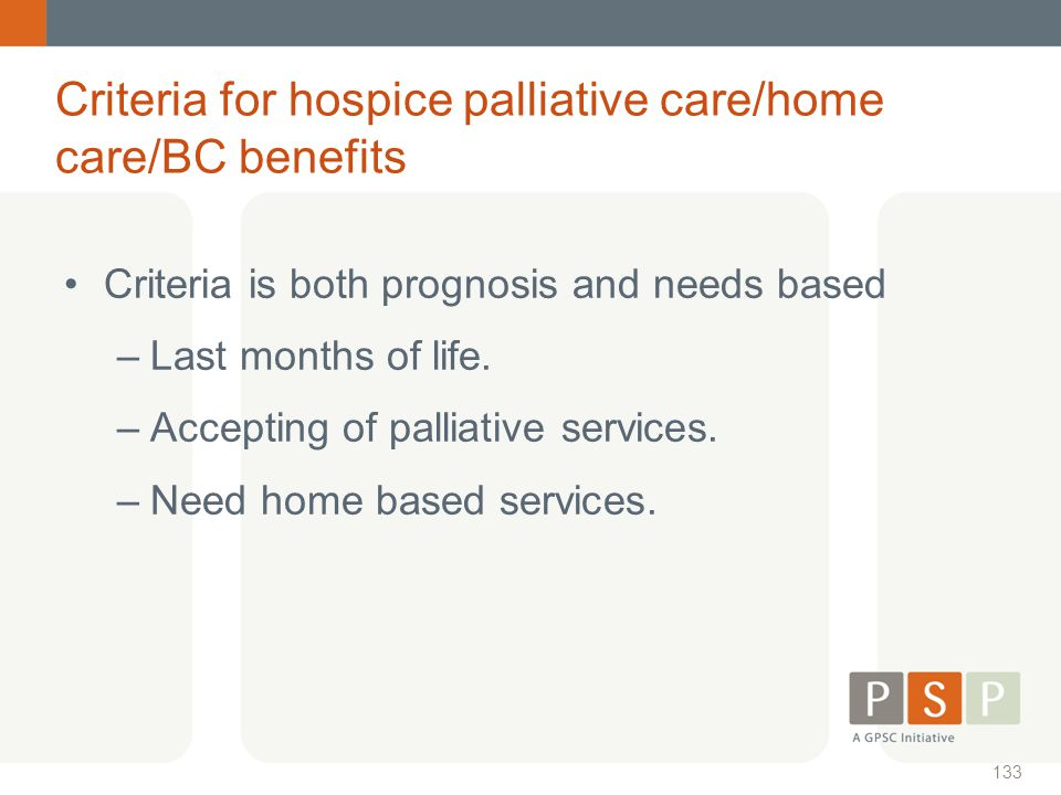 Criteria for hospice palliative care/home care/BC benefits