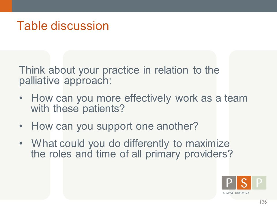 Table discussion Think about your practice in relation to the palliative approach: