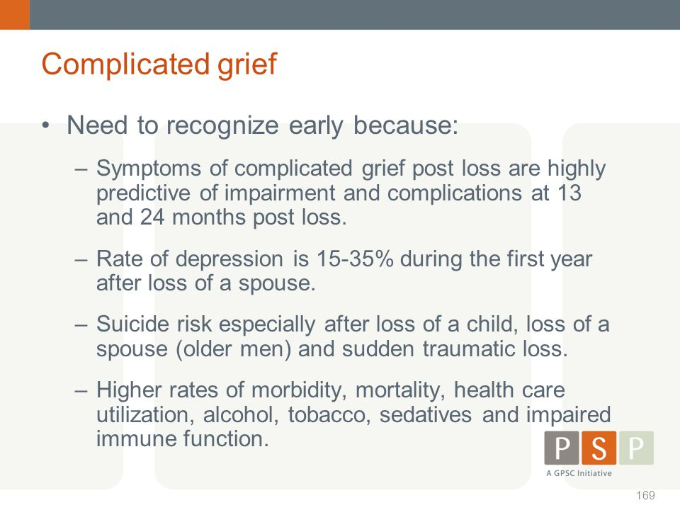Complicated grief Need to recognize early because:
