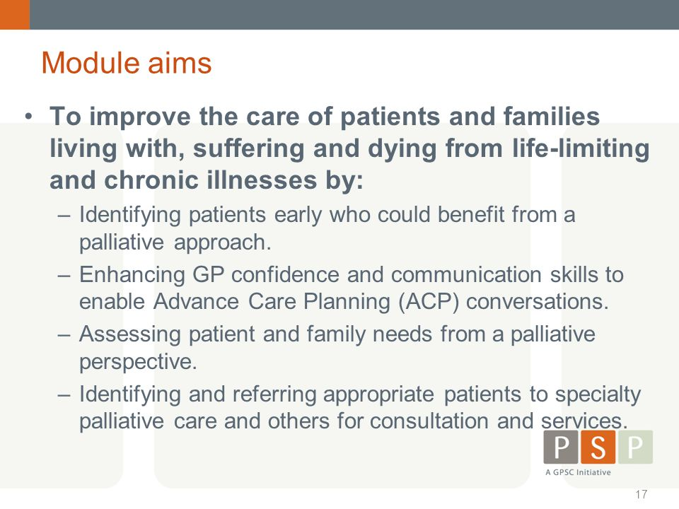 Module aims To improve the care of patients and families living with, suffering and dying from life-limiting and chronic illnesses by: