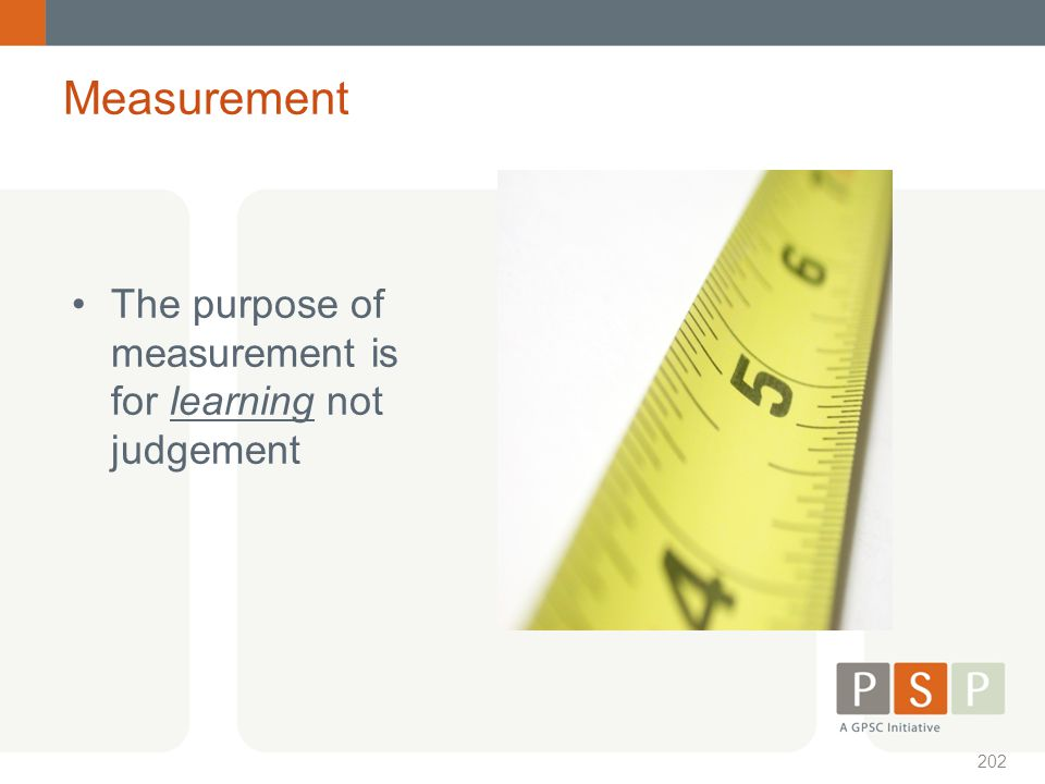 Measurement The purpose of measurement is for learning not judgement