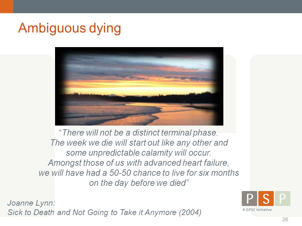Ambiguous dying There will not be a distinct terminal phase.
