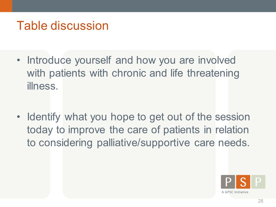 Table discussion Introduce yourself and how you are involved with patients with chronic and life threatening illness.