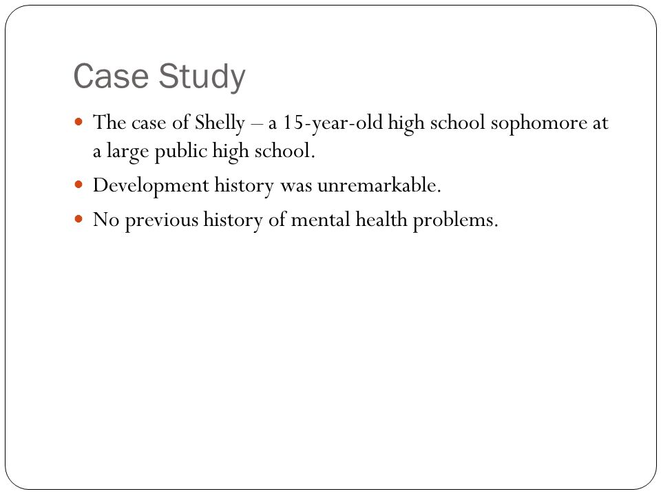 Case Study The case of Shelly – a 15-year-old high school sophomore at a large public high school.