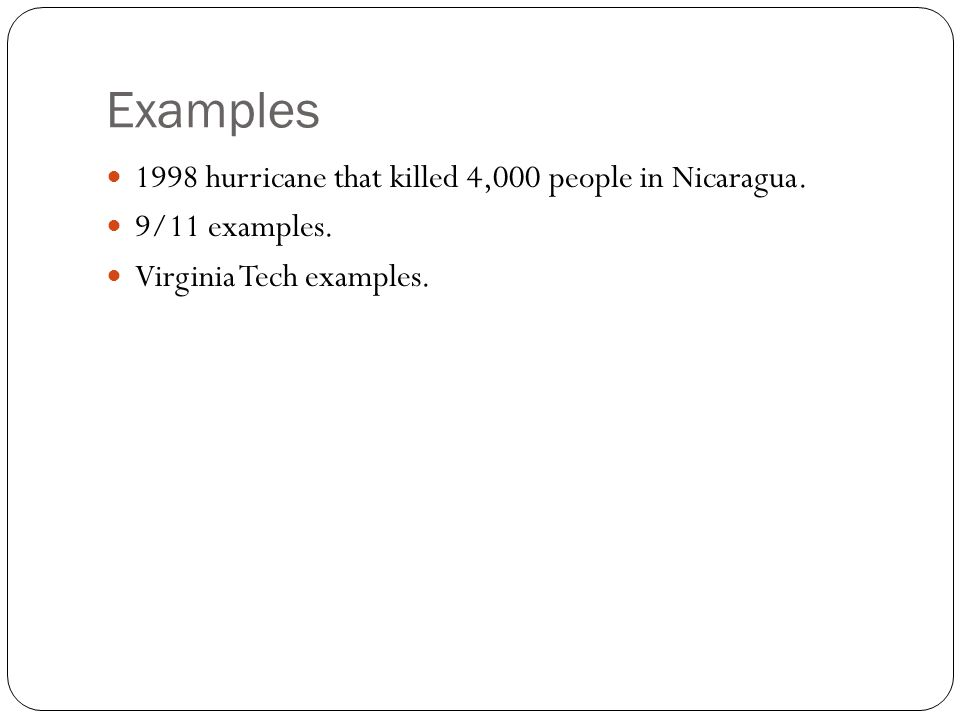 Examples 1998 hurricane that killed 4,000 people in Nicaragua.