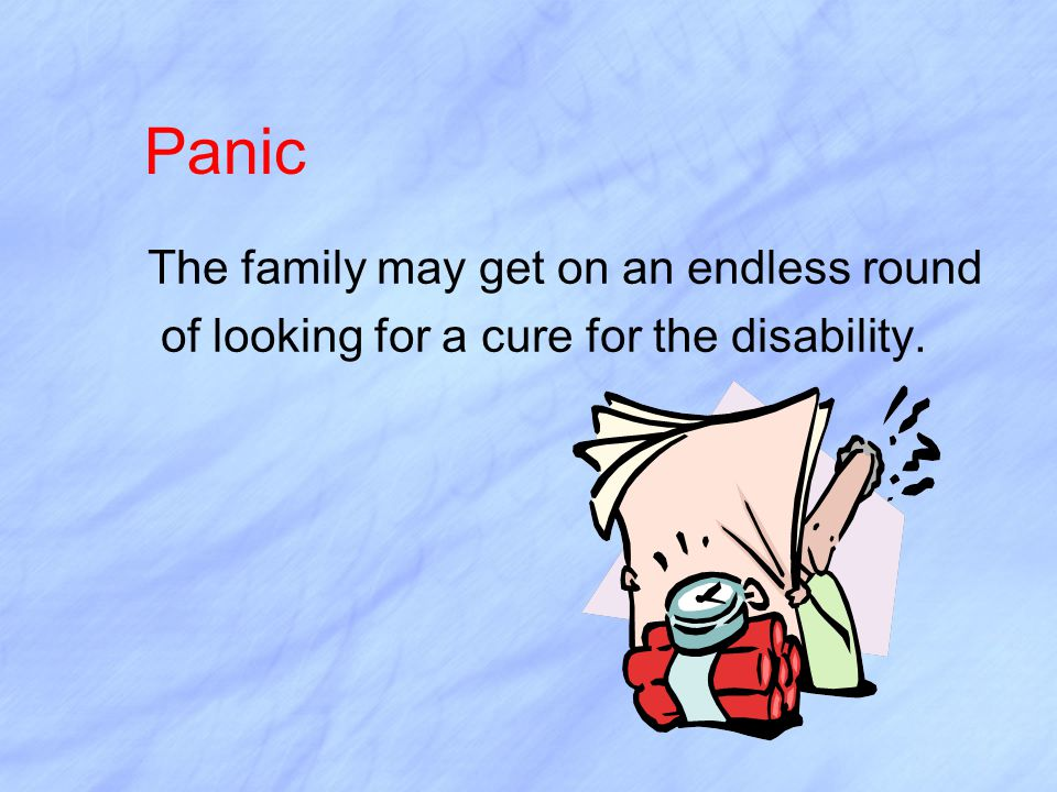 Panic The family may get on an endless round
