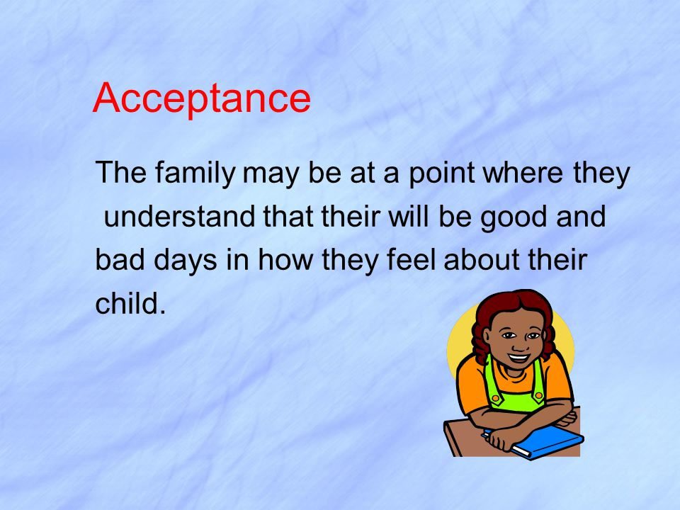 Acceptance The family may be at a point where they