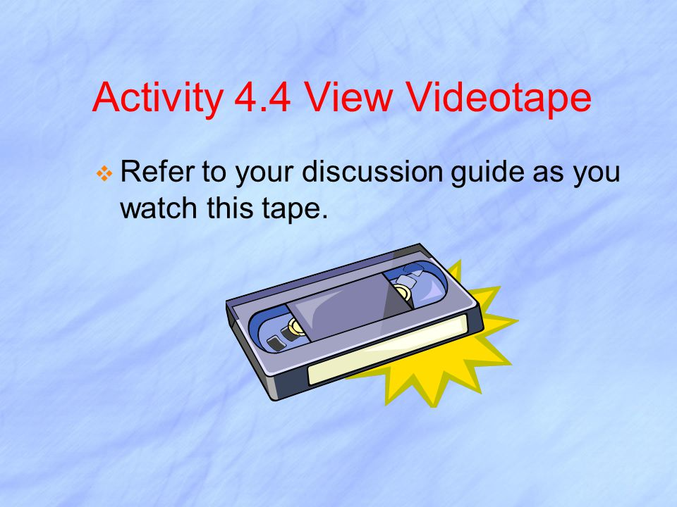 Activity 4.4 View Videotape