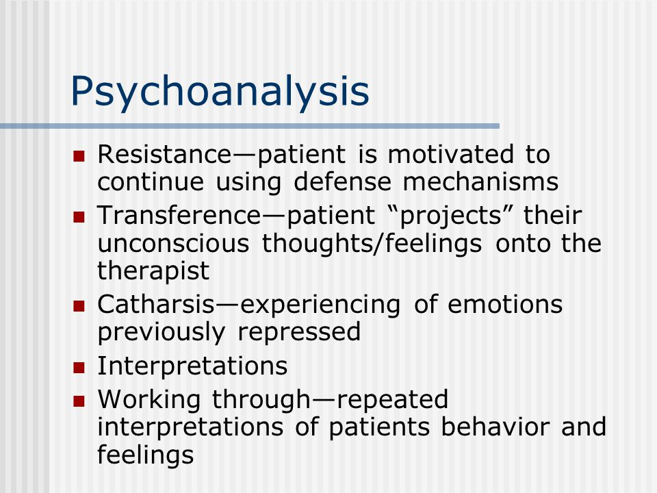 Psychoanalysis Resistance—patient is motivated to continue using defense mechanisms.